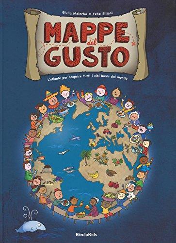 9788891809360: Mappe del gusto. L'atlante per scoprire tutti i cibi buoni del mondo (Electa Kids)