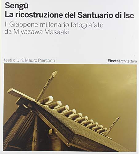 9788891821409: Sengu. La ricostruzione del Santuario di Ise. Ediz. illustrata