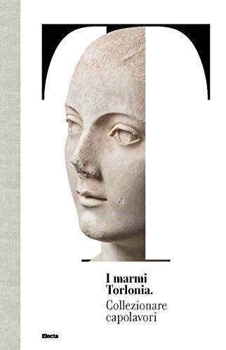 9788891829252: I marmi Torlonia. Collezionare capolavori