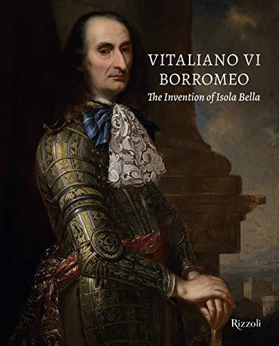 9788891829764: Vitaliano VI Borromeo. The invention of Isola Bella. Ediz. illustrata