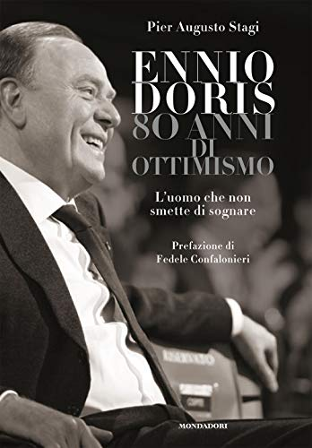 9788891830371: Ennio Doris. 80 anni di ottimismo. L'uomo che non smette di sognare