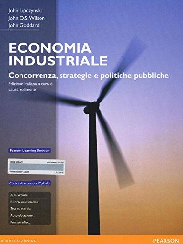 Economia industriale. Concorrenza, strategie e politiche pubbliche.: John Lipczynski; John