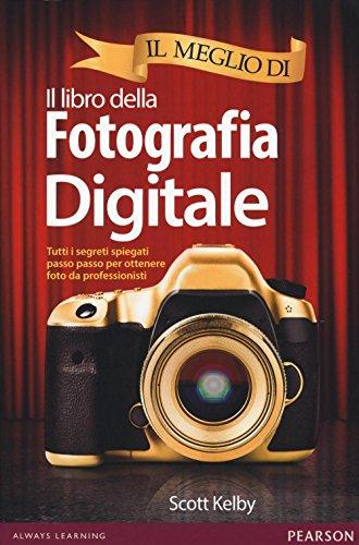9788891901736: Il meglio di il libro della fotografia digitale. Tutti i segreti spiegati passo passo per ottenere foto da professionisti