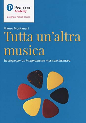 9788891909176: Tutta un'altra musica. Strategie per un insegnamento musicale inclusivo