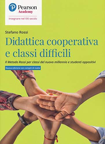 9788891918420: Didattica cooperativa e classi difficili. Il metodo Rossi per classi del nuovo millennio e studenti oppositivi