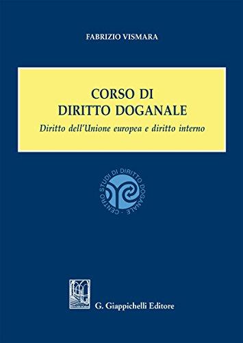 9788892114128: Corso di diritto doganale. Diritto dell'Unione europea e diritto interno