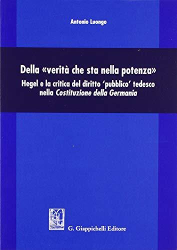 9788892115804: Della «verità che sta nella potenza». Hegel e la critica del diritto «pubblico» tedesco nella Costituzione della Germania