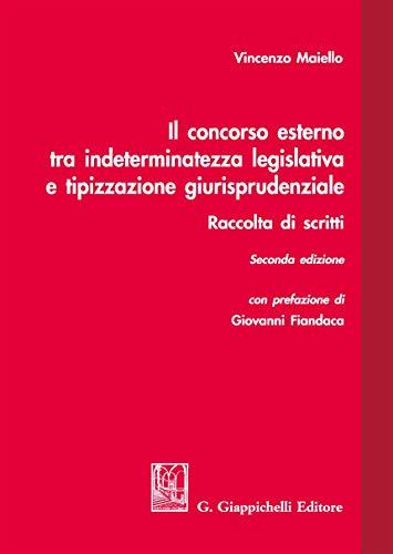 9788892118522: Il concorso esterno tra indeterminatezza legislativa e tipizzazione giurisprudenziale. Raccolta di scritti