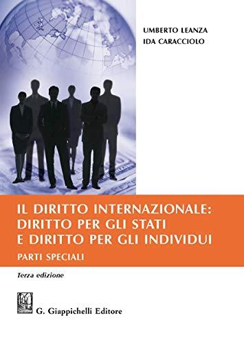 9788892130319: Il diritto internazionale: diritto per gli Stati e diritto per gli individui. Parti speciali