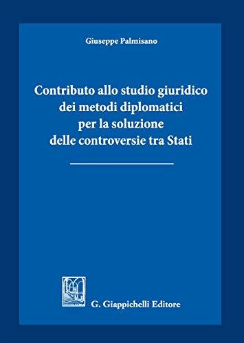9788892130739: Contributo allo studio giuridico dei metodi diplomatici per la soluzione delle controversie tra Stati