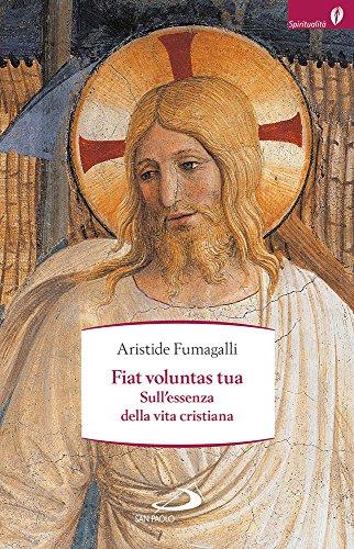 Fiat voluntas tua. Sull'essenza della vita cristiana: Aristide Fumagalli