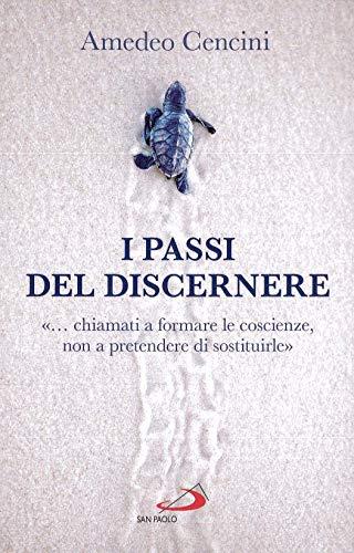 9788892218765: I passi del discernere. «... chiamati a formare le coscienze, non a pretendere di sostituirle»