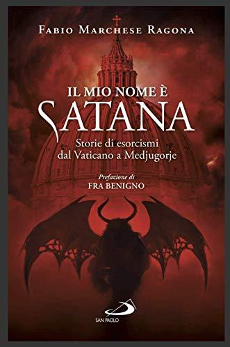 9788892222892: Il mio nome è Satana. Storie di esorcismi dal Vaticano a Medjugorje