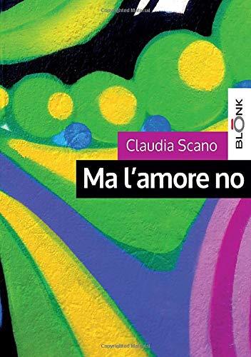 Ma l'amore no (Italian Edition): Scano, Claudia