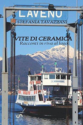 Vite di ceramica: Racconti in riva al: Tavazzani, Stefania
