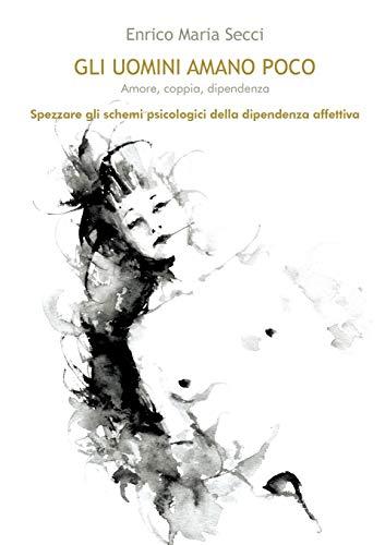 9788892605688: Gli uomini amano poco. Amore, coppia, dipendenza (Youcanprint Self-Publishing)
