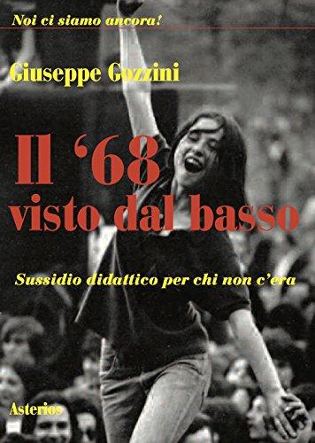 Il 68 visto dal basso. Sussidio didattico per chi non c era (Paperback): Giuseppe Gozzini