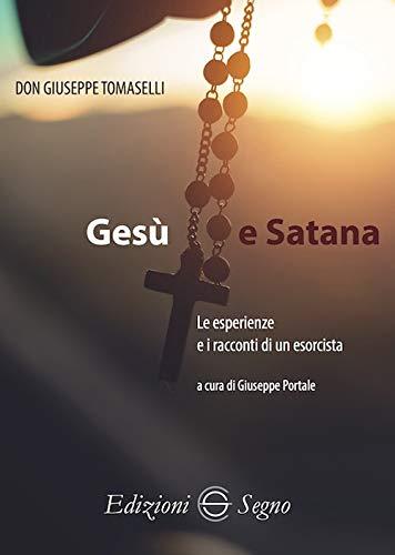 9788893184991: Gesù e Satana. Le esperienze e i racconti di un esorcista