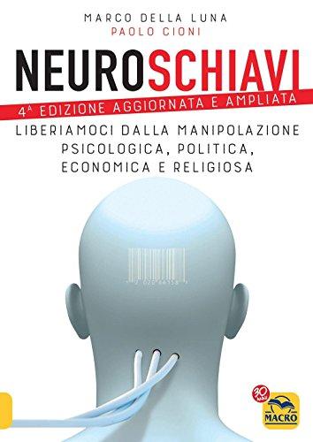9788893191388: Neuroschiavi. Liberiamoci dalla manipolazione psicologica, politica, economica e religiosa (Verità nascoste)