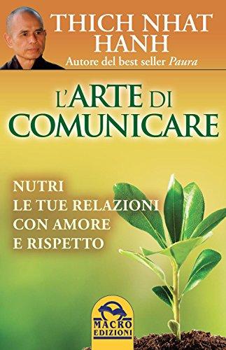 L'arte di comunicare. Nutri le tue relaizoni: Thich Nhat Hanh