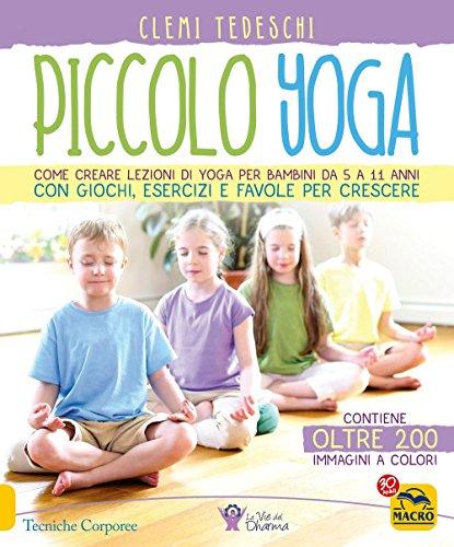 9788893192071: Piccolo yoga. Come creare lezioni di yoga per bambini da 5 a 11 anni con giochi, esercizi e favole per crescere (Tecniche corporee)