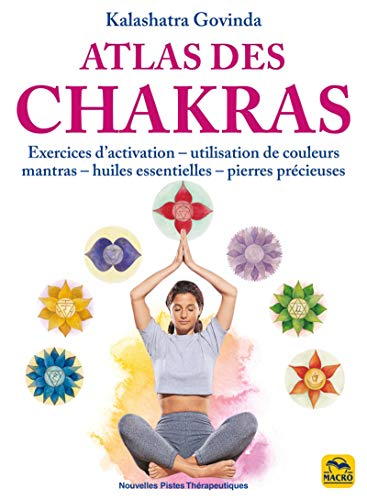 9788893194235: Atlas des chakras: Exercices d'activation-utilisation de couleurs mantras- huiles essentielles-pierres précieuses
