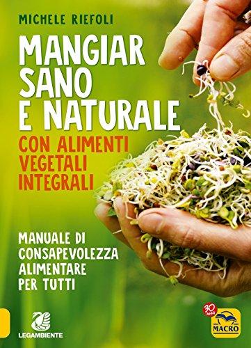 9788893194266: Mangiar sano e naturale con alimenti vegetali e integrali. Manuale di consapevolezza alimentare per tutti