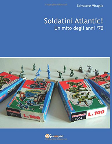 9788893219334: Soldatini Atlantic!: Un mito degli anni '70