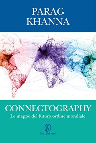 9788893250566: Connectography. Le mappe del futuro ordine mondiale