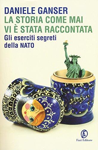 9788893252751: La storia come mai vi è stata raccontata. Gli eserciti segreti della Nato