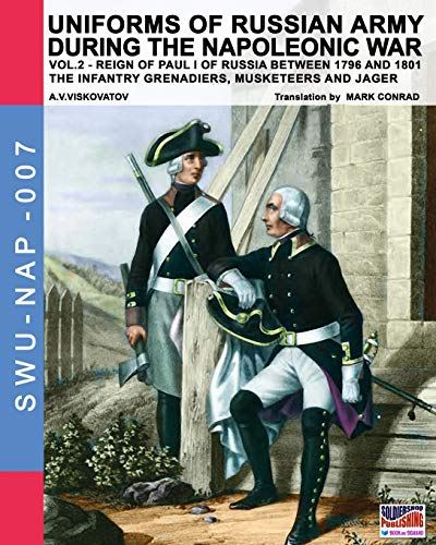 9788893270502: Uniforms of Russian army during the Napoleonic war vol.2: The Infantry Grenadiers, Musketeers & Jägers (Soldiers, Weapons & Uniforms NAP) (Volume 7)