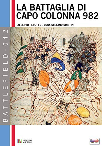 9788893271042: La battaglia di capo Colonna 982 d.C.: La sfida dell'Impero all'Islam: Volume 12