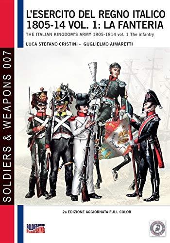 L'Esercito del Regno Italico 1805-14 Vol. 1: Cristini, Luca Stefano