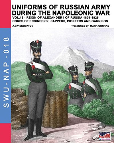 9788893272643: Uniforms of Russian army during the Napoleonic war vol.13: Corps of Engineers: sappers, Pioneers and garrison: Volume 18 (Soldiers, Weapons & Uniforms NAP)
