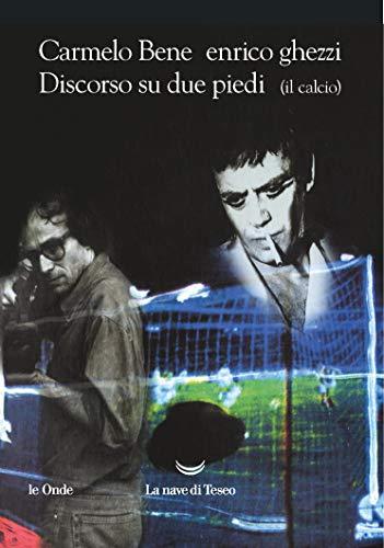 Discorso su due piedi (il calcio): Carmelo Bene; Enrico