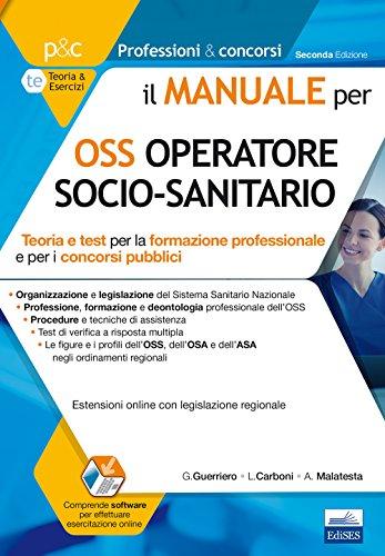 9788893620482: Il Manuale per OSS Operatore Socio-Sanitario. Teoria e Test per la Formazione Professionale e per i Concorsi Pubblici