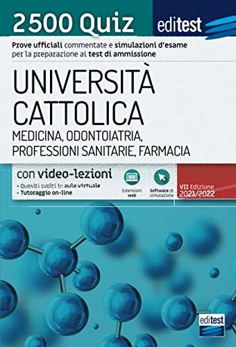 9788893623995: Università Cattolica - Test ammissione Medicina, Odontoiatria, Professioni Sanitarie e Farmacia: raccolta di 2.500 Quiz. Con simulatore e video-lezioni in omaggio