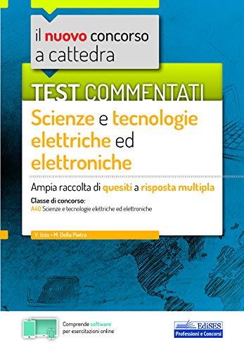 9788893625036: Test commentati Scienze e tecnologie elettriche ed elettroniche: Ampia raccolta di quesiti a risposta multipla
