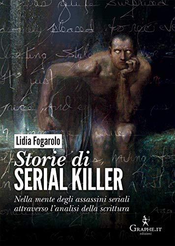 9788893720182: Storie di serial killer. Nella mente degli assassini seriali attraverso l'analisi della scrittura