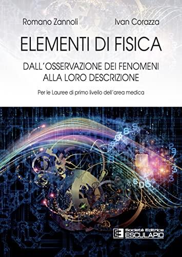 9788893851435: Elementi di fisica. Per le lauree di primo livello dell'area medica. Dall'osservazione dei fenomeni alla loro descrizione