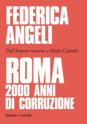 9788893883542: Roma 2000 anni di corruzione. Dall'Impero romano a Mafia capitale