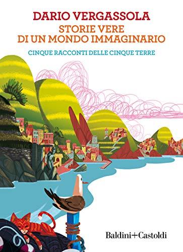 9788893883740: Storie vere di un mondo immaginario. Cinque racconti delle Cinque terre
