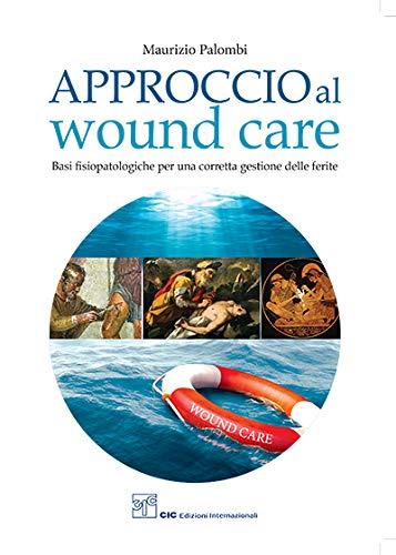 9788893890229: Approccio al wound care. Basi fisiopatologiche per una corretta gestione delle ferite