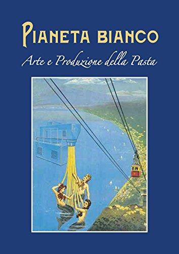 9788894098051: PIANETA BIANCO: Arte e Produzione della Pasta (libro, collezionismo, etichette, manifesti pubblicitari, poster vintage, pubblicit�, bozzetti, illustrazioni, storia della pasta)