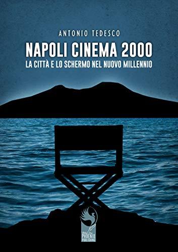 9788894389685: Napoli cinema 2000. La città e lo schermo nel nuovo millennio