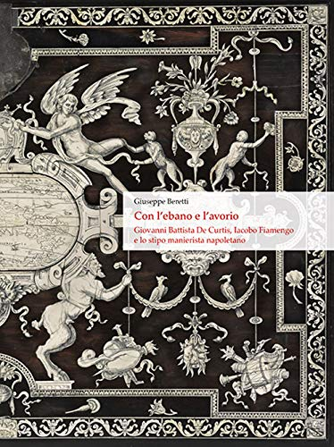 9788894579802: Con l'ebano e l'avorio. Giovanni Battista De Curtis, Iacobo Fiamengo e lo stipo manierista napoletano. Ediz. italiana e inglese