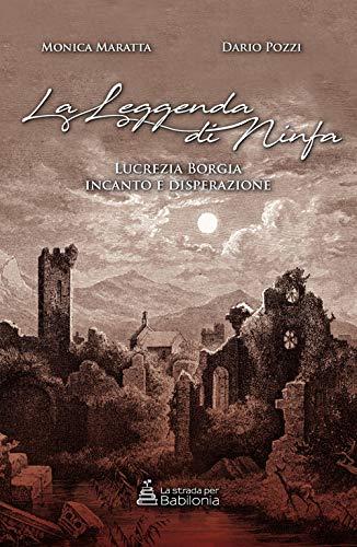 la leggenda di ninfa. Lucrezia Borgia incanto: Maratta, Monica; Pozzi,