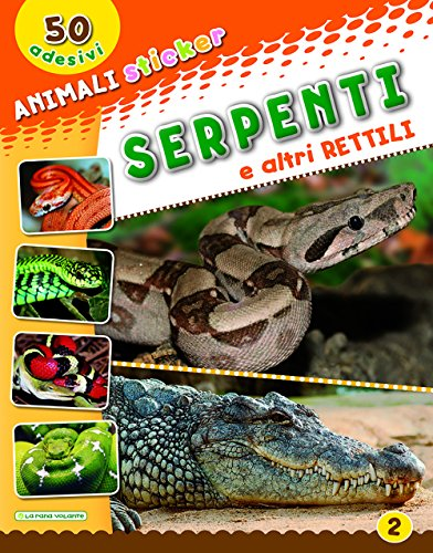 9788894902495: Serpenti e altri rettili. Con adesivi. Ediz. illustrata