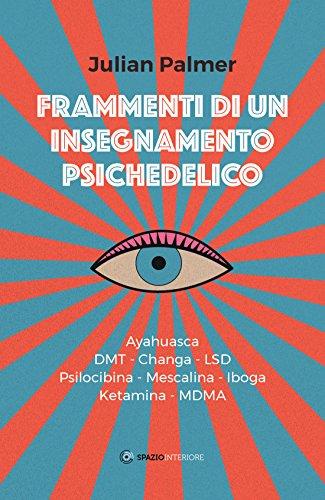9788894906011: Frammenti di un insegnamento psichedelico. Ayahuasca, DMT, Changa, LSD, Psilocibina, Mescalina, Iboga, Ketamina, MDMA