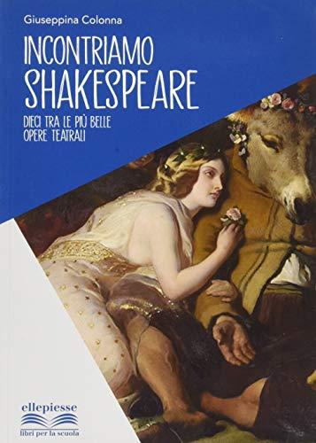 9788894932041: Incontriamo Shakespeare. Dieci tra le più belle opere teatrali. Per la Scuola media